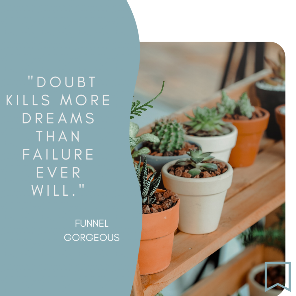 """Photo of plants with the text """"Doubt kills more dreams than failure ever will."""" Funnel Gorgeous"""